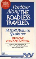 Further Along the Road Less Traveled: Self-Love Versus Self- Esteem - M. Scott Peck