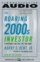 The Roaring 2000s Investor: Strategies for the Life You Want - Harry S. Dent