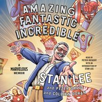 Amazing Fantastic Incredible: A Marvelous Memoir - Peter David, Colleen Doran, Stan Lee