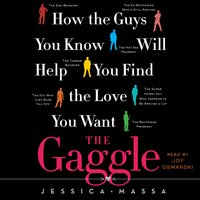 The Gaggle: How the Guys You Know Will Help You Find the Love You Want - Jessica Massa