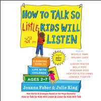 How to Talk So Little Kids Will Listen: A Survival Guide to Life with Children Ages 2-7 - Julie King, Joanna Faber