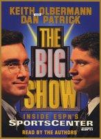 The Big Show: Inside ESPN's Sportscenter - Keith Olbermann,Dan Patrick