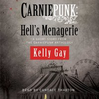 Carniepunk: Hell's Menagerie - Kelly Gay
