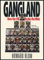 Gangland: How the FBI Broke the Mob - Howard Blum