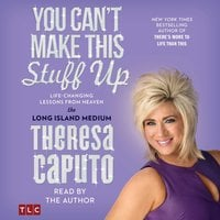 You Can't Make This Stuff Up: Life Changing Lessons from Heaven - Theresa Caputo