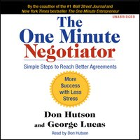 The One Minute Negotiator: Simple Steps to Reach Better Agreements - George Lucas,Don Hutson