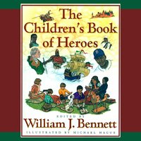 The Children's Book of Heroes - William J. Bennett
