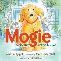 Mogie: The Heart of the House - Kathi Appelt