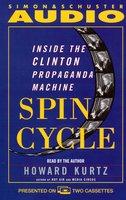 Spin Cycle: Inside the Clinton Propaganda Machine - Howard Kurtz