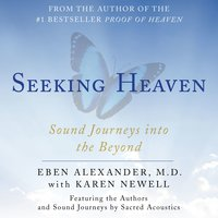 Seeking Heaven: Sound Journeys into the Beyond - Eben Alexander