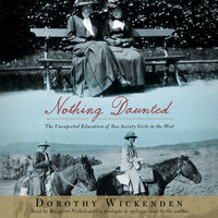 Nothing Daunted: The Unexpected Education of Two Society Girls in the West - Dorothy Wickenden