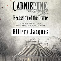 Carniepunk: Recession of the Divine - Hillary Jacques