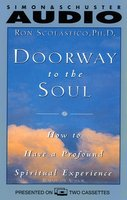 Doorway to the Soul: How to Have a Profound Spiritual Experience - Ron Scolastico