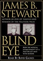 Blind Eye: The Terrifying Story Of A Doctor Who Got Away With - James B. Stewart