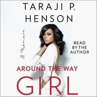 Around the Way Girl: A Memoir - Taraji P. Henson