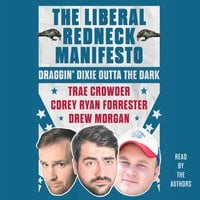 The Liberal Redneck Manifesto: Draggin' Dixie Outta the Dark - Drew Morgan,Trae Crowder,Corey Ryan Forrester