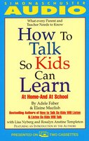 How to Talk So Kids Can Learn: At Home and In School - Adele Faber, Elaine Mazlish