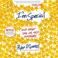 I'm Special: And Other Lies We Tell Ourselves - Ryan O'Connell