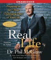 Real Life: Preparing for the 7 Most Challenging Days of Your Life - Dr. Phil McGraw