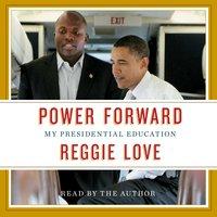 Power Forward: My Presidential Education - Reggie Love
