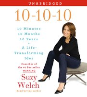 10-10-10: Your Life, My Life, and a Life-Transforming Idea - Suzy Welch