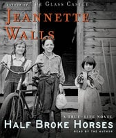 Half Broke Horses: A True-Life Novel - Jeannette Walls