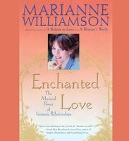 Enchanted Love: The Mystical Power Of Intimate Relationships - Marianne Williamson