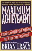 Maximum Achievement: Strategies and Skills that Will Unlock Your Hidden - Brian Tracy