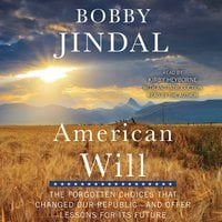 American Will: The Forgotten Choices That Changed Our Republic - Bobby Jindal