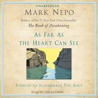 As Far As The Heart Can See - Mark Nepo