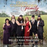 The Duck Commander Family: How Faith, Family, and Ducks Built a Dynasty - Willie Robertson, Korie Robertson