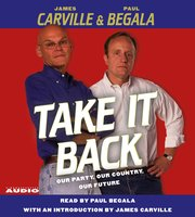 Take It Back: Our Party, Our Country, Our Future - Paul Begala,James Carville