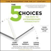 The 5 Choices: The Path to Extraordinary Productivity - Kory Kogon, Adam Merrill, Leena Rinne