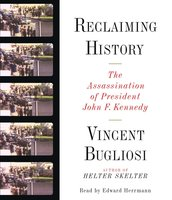 Reclaiming History: The Assassination of President John F. Kennedy - Vincent Bugliosi
