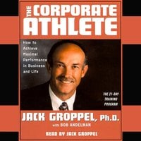 The Corporate Athlete: How to Achieve Maximal Performance in Business and Life - Jack Groppel, Bob Andelman