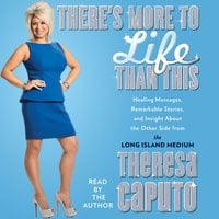 There's More to Life Than This - Theresa Caputo