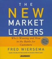 The New Market Leaders: Who's Winning and How in the Battle for Customers - Fred Wiersema