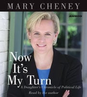 Now It's My Turn: A Daughter's Chronicle of Political Life - Mary Cheney