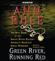 Green River, Running Red: The Real Story of the Green River Killer--Americas Deadliest Serial Murderer - Ann Rule