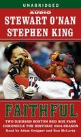 Faithful: Two Diehard Boston Red Sox Fans Chronicle the Historic 2004 Season - Stephen King,Stewart O'Nan