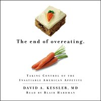 The End of Overeating: Taking Control of the Insatiable American Appetite - David A. Kessler (M.D.)