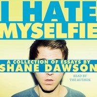 I Hate Myselfie - Shane Dawson