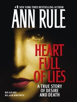 Heart Full of Lies: A True Story of Desire and Death - Ann Rule