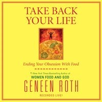 Take Back Your Life - Geneen Roth