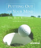 Putting Out of Your Mind - Bob Rotella, Bob Cullen