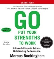 Go Put Your Strengths to Work: 6 Powerful Steps to Achieve Outstanding Performance - Marcus Buckingham