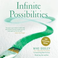 Infinite Possibilities: The Art of Living Your Dreams - Mike Dooley