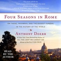 Four Seasons in Rome: On Twins, Insomnia, and the Biggest Funeral in the History of the World - Anthony Doerr