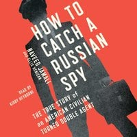 How To Catch A Russian Spy: The True Story of an American Civilian Turned Self-taught Double Agent - Naveed Jamali, Ellis Henican