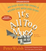 It's All Too Much: An Easy Plan for Living a Richer Life with Less Stuff - Peter Walsh